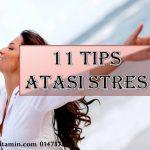 11 TIPS TANGANI STRESS DENGAN BIJAK TANPA PERLU MAKAN UBAT