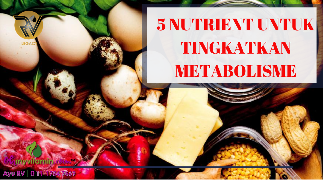 5 NUTRIENT UNTUK TINGKATKAN METABOLISME