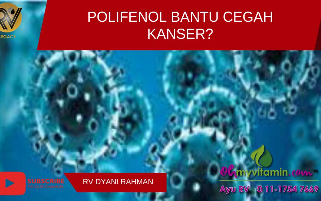 POLIFENOL BANTU CEGAH KANSER