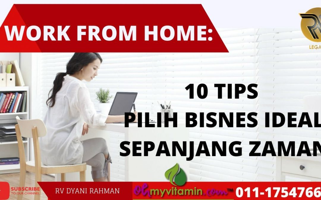 WORK FROM HOME: 10 TIPS PILIH BISNES IDEAL SEPANJANG ZAMAN